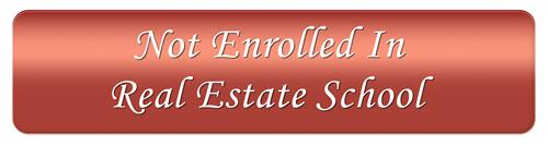 Click here if you are not enrolled in real estate school.
